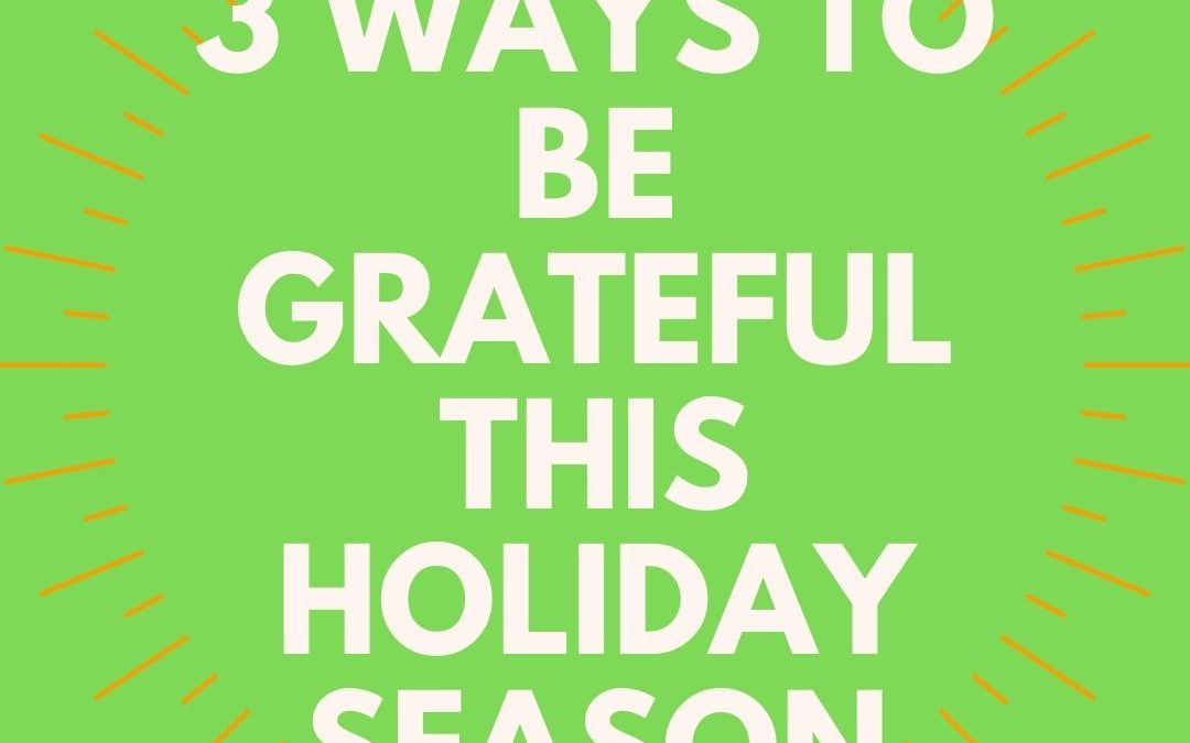 3 Ways to Be Grateful This Holiday Season