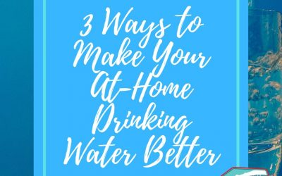 3 Ways to Make Your At-Home Drinking Water Better