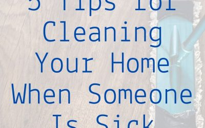 5 Tips for Cleaning Your Home When Someone Is Sick