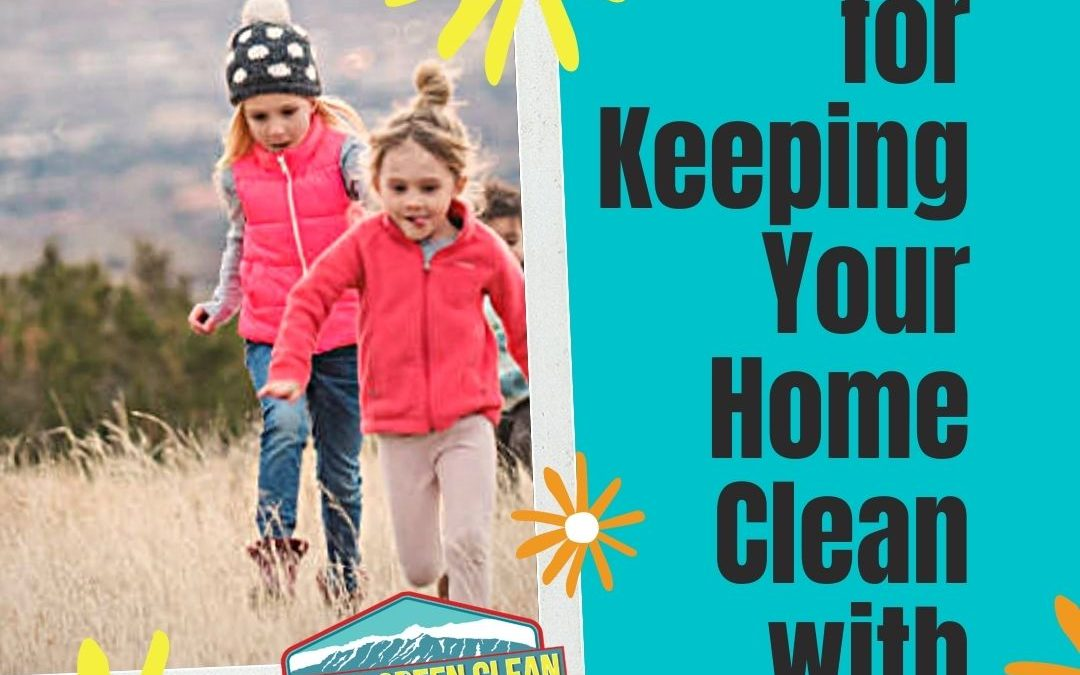 Keeping Your Home Clean with Kids + 4 Tips Every Parent Should Know