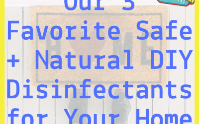 3 Safe + Natural DIY Ways to Disinfect Your Home (Recipes Included!)