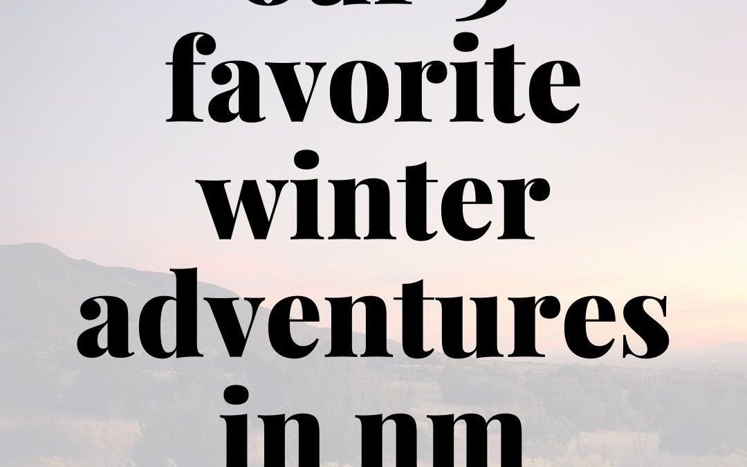 3 of New Mexico's Best Outdoor Adventures for the Whole Family: Winter Edition